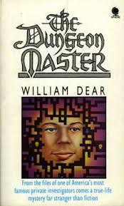 The Dungeon Master: The Disappearance of James Dallas Egbert III  by  William C. Dear
