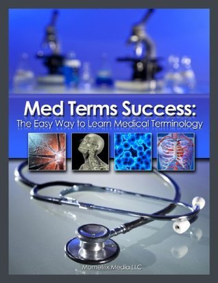 Med Terms Success: The Easy Way to Learn Medical Terminology  by  Medical Terminology Reference Team