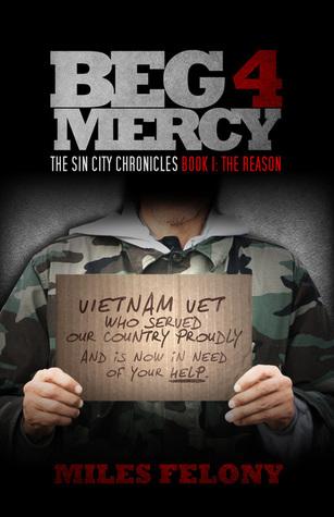 Beg 4 Mercy The Sin City Chronicles (The Reason, #1) Miles Felony