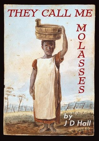 They Call Me Molasses (The Cliverton Estate Saga)  by  J.D. Hall
