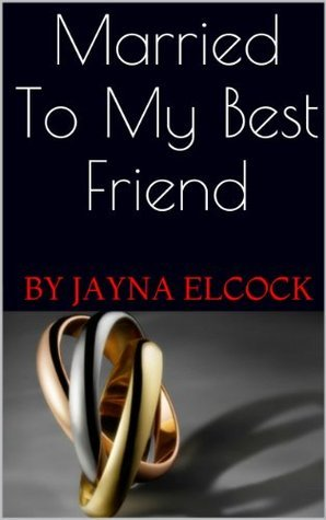 Married To My Best Friend Jayna Elcock