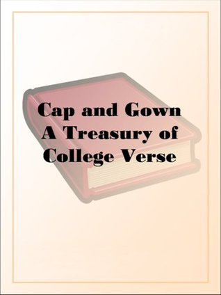Cap and Gown: A Treasury of College Verse  by  Frederic Lawrence Knowles