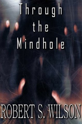 Through the Mindhole: A Novelette of Supernatural and Psychological Horror  by  Robert S.  Wilson