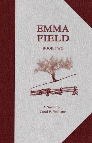 Emma Field: Book Two  by  Carol E. Williams