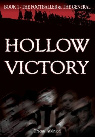 Hollow Victory: The Footballer and the General  by  Graeme Atkinson