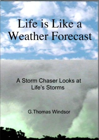 Life is Like a Weather Forecast G. Thomas Windsor