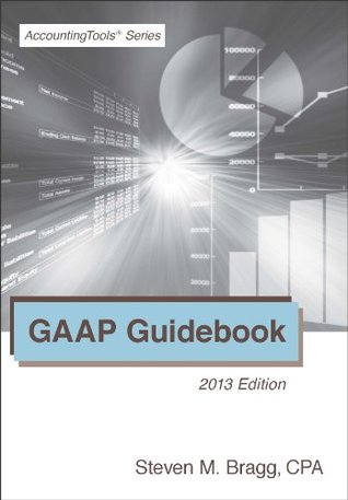 GAAP Guidebook: 2013 Edition  by  Steven M. Bragg