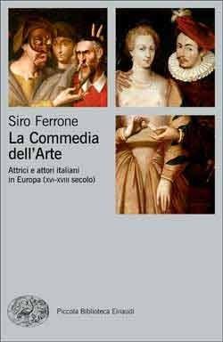 La Commedia dellArte: Attrici e attori italiani in Europa  by  Siro Ferrone