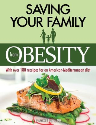 Saving Your Family From Obesity  by  Arnold Slyper