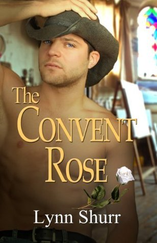 The Convent Rose  by  Lynn Shurr