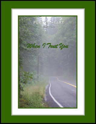 When I Trust You (Pure in Heart, #3) Melanie Wilber