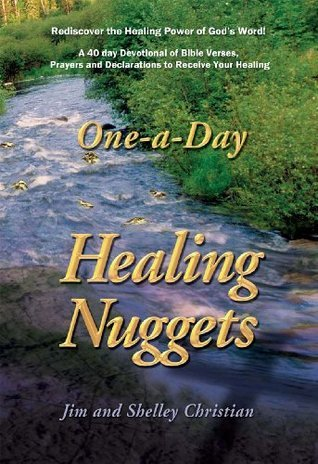 Healing Nuggets: A 40 day devotional of bible quotes, prayers and declarations to receive your healing  by  Jim Christian