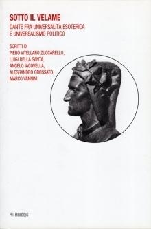 Sotto il velame. Dante tra universalità esoterica e universalismo politico Piero Vitellaro Zuccarello