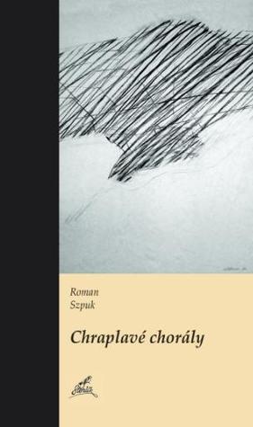 Chraplavé chorály  by  Roman Szpuk
