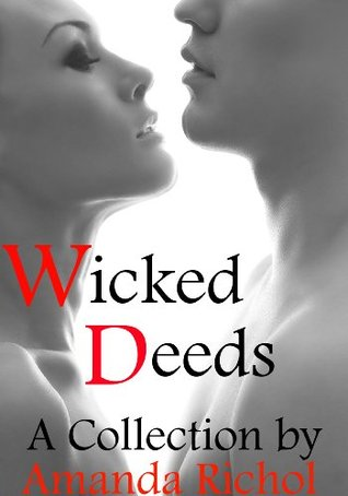 Wicked Deeds: A Collection Amanda Richol