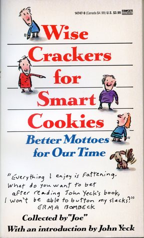 Wise Crackers for Smart Cookies: Better Mottoes for Our Time John Yeck