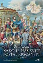 Kako je naš svet postal krščanski : (312-394) Paul Veyne