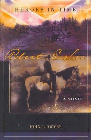 Robert E. Lee (Heroes in Time, #2) John J. Dwyer