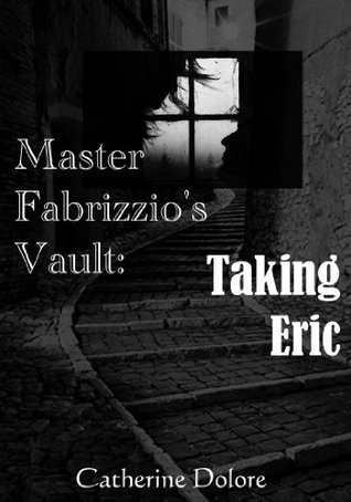 Master Fabrizzios Vault: Taking Eric  by  Catherine Dolore