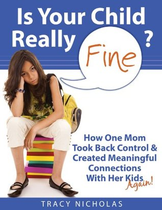 Is Your Child Really Fine? How to Know & How to Help  by  Tracy Nicholas