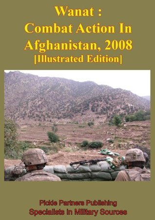 Wanat : Combat Action In Afghanistan, 2008 [Illustrated Edition]  by  U.S. Army Combat Studies Institute