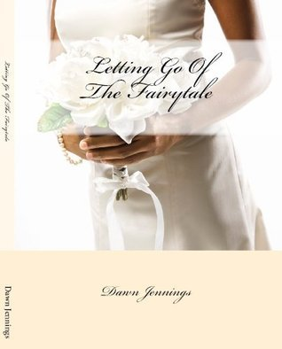 Letting Go Of The Fairytale Dawn Jennings