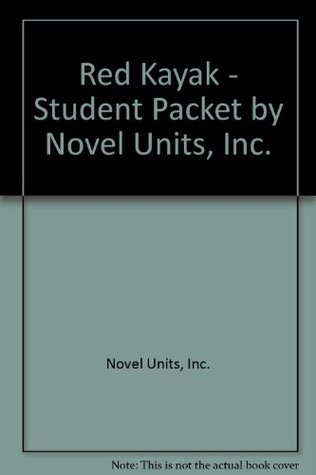 Red Kayak   Student Packet By Novel Units, Inc  by  Novel Units, Inc.