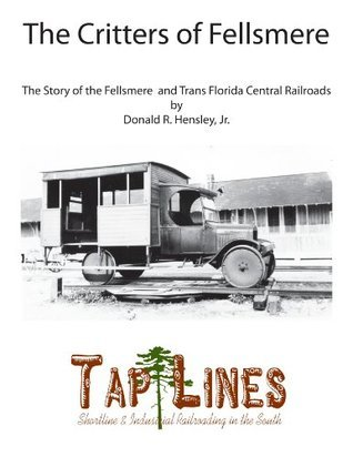 Critters of Fellsmere The Story of the Trans Florida Central  by  Donald Hensley