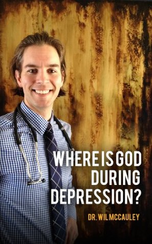 Where Is God During Depression?  by  Dr. Wil McCauley