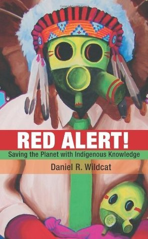 Red Alert!: Saving the Planet with Indigenous Knowledge Daniel R. Wildcat