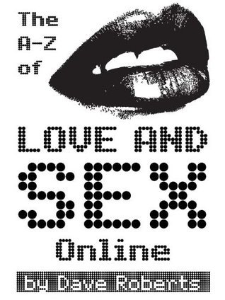 The A-Z of Love and Sex Online  by  Dave      Roberts