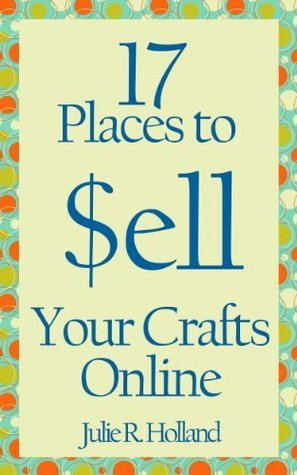 17 Places to Sell Your Crafts Online  by  Julie Holland
