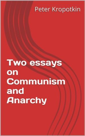 Two essays on Communism and Anarchy  by  Pyotr Kropotkin
