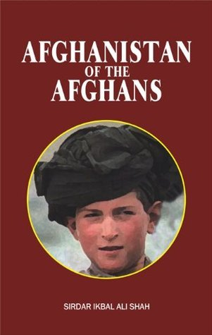 Afghanistan of the Afghans Sirdarar Ikbal Ali Shah