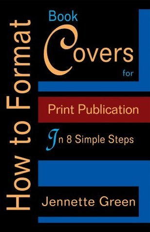 How to Format Book Covers for Print Publication in 8 Simple Steps (Format a Book (Volume 3 of 3))  by  Jennette Green