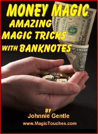 MONEY MAGIC - Amazing Magic Tricks with Banknotes  by  Johnnie Gentle