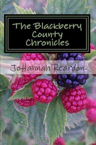 The Blackberry County Chronicles  by  JoHannah Reardon