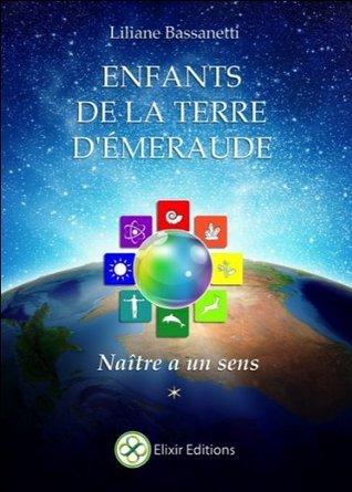 Enfants de la terre démeraude : Naître a un sens  by  Liliane Bassanetti