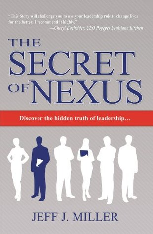 The Secret of Nexus: Discover the hidden truth of leadership  by  Jeff Miller