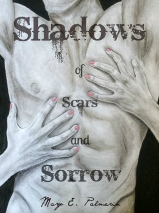 Shadows (Scars and Sorrow Saga #3)  by  Mary E. Palmerin