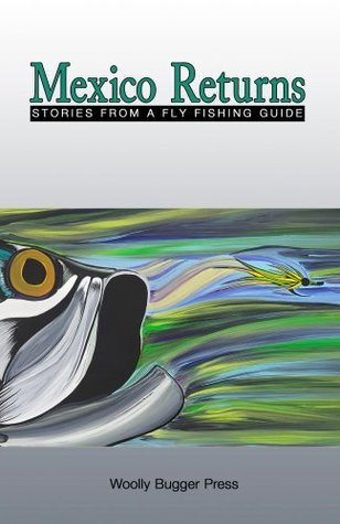 Mexico Returns: Stories From A Fly Fishing Guide Mexico Returns