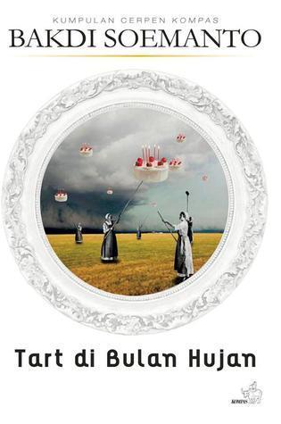 Tart di Bulan Hujan  by  Bakdi Soemanto