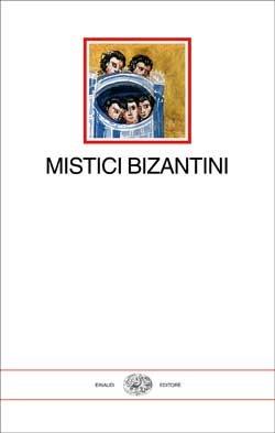 Mistici bizantini  by  Antonio Rigo