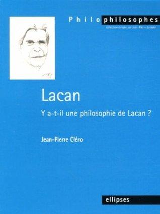 Lacan: Y A T Il Une Philosophie De Lacan?  by  Jean-Pierre Cléro