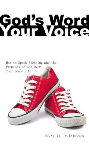 Gods Word, Your Voice - How To Speak Blessing and the Promises of God Over Your Sons Life  by  Van Volkinburg, Becky