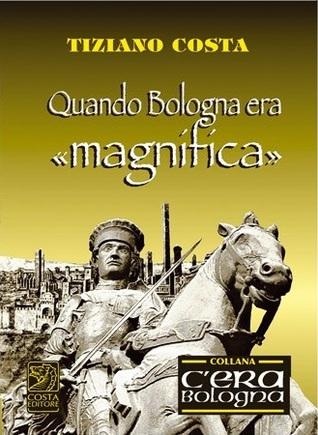 Quando Bologna era magnifica Tiziano Costa