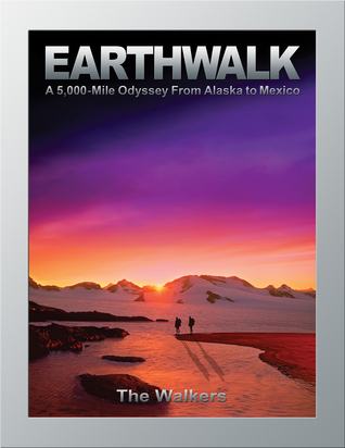 Earthwalk: A 5,000-Mile Odyssey From Alaska to Mexico  by  The Walkers