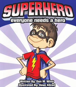 Superhero: Everyone Needs a Hero  by  Don M. Winn