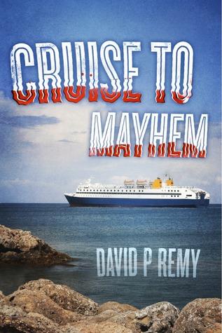 Cruise to Mayhem  by  David P. Remy