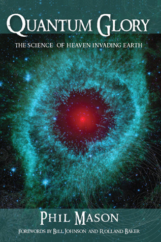 Quantum Glory: The Science of Heaven Invading Earth  by  Phil Mason